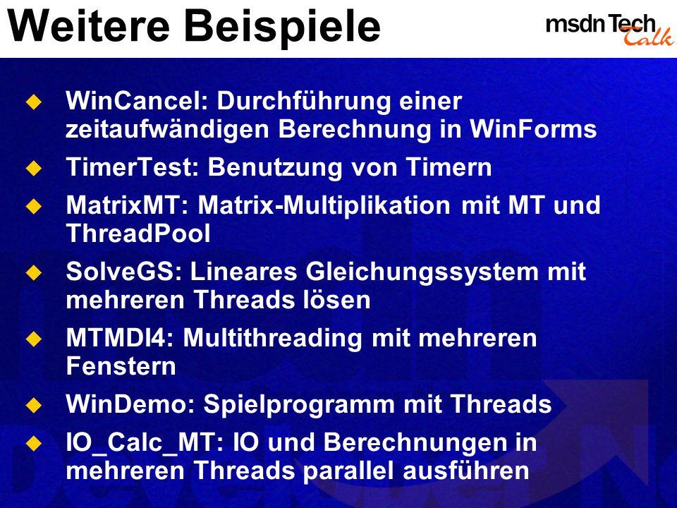 Weitere Beispiele WinCancel: Durchführung einer zeitaufwändigen Berechnung in WinForms. TimerTest: Benutzung von Timern.