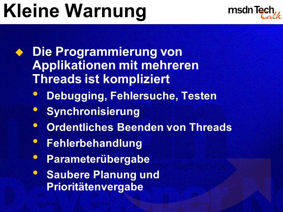 Kleine Warnung Die Programmierung von Applikationen mit mehreren Threads ist kompliziert. Debugging, Fehlersuche, Testen.