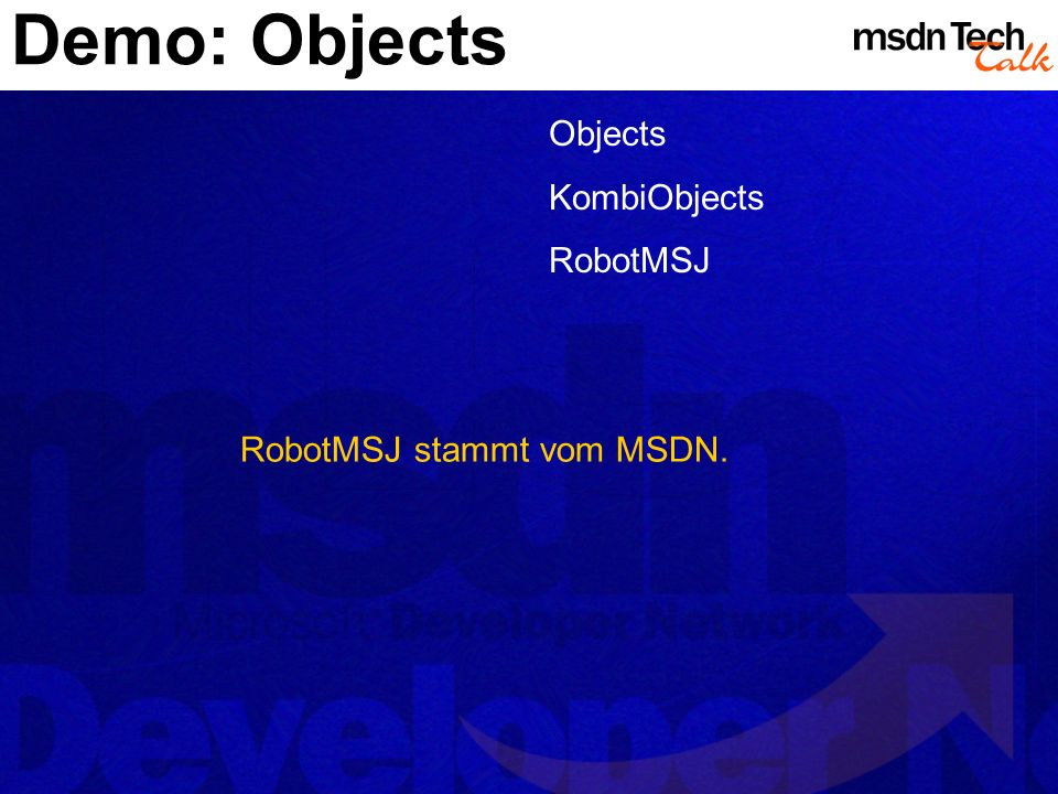 Demo: Objects Objects KombiObjects RobotMSJ RobotMSJ stammt vom MSDN.