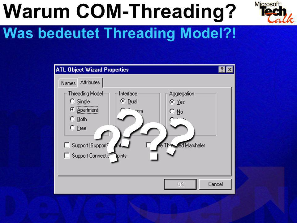 Warum COM-Threading Was bedeutet Threading Model !