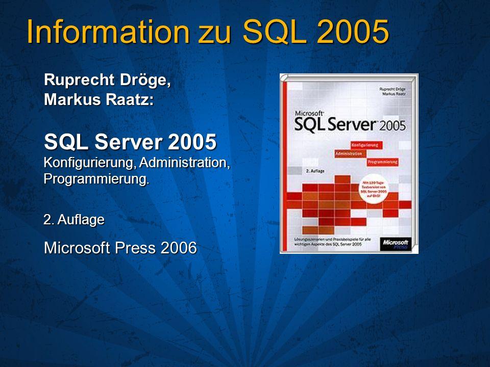 Information zu SQL 2005 Ruprecht Dröge, Markus Raatz: SQL Server 2005 Konfigurierung, Administration, Programmierung.
