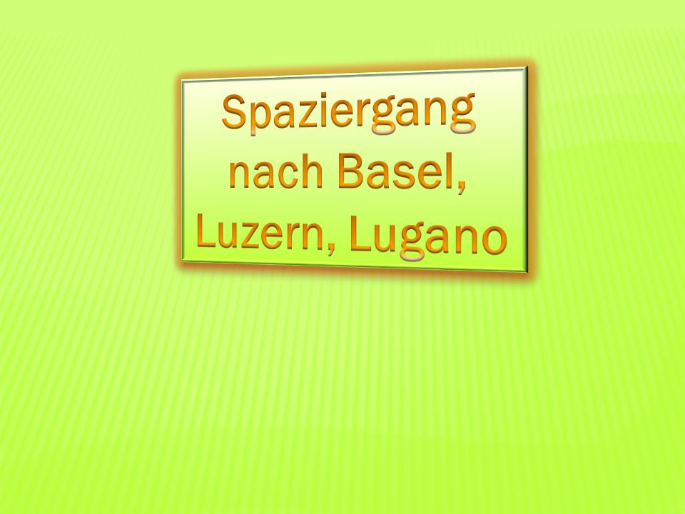 Spaziergang nach Basel, Luzern, Lugano