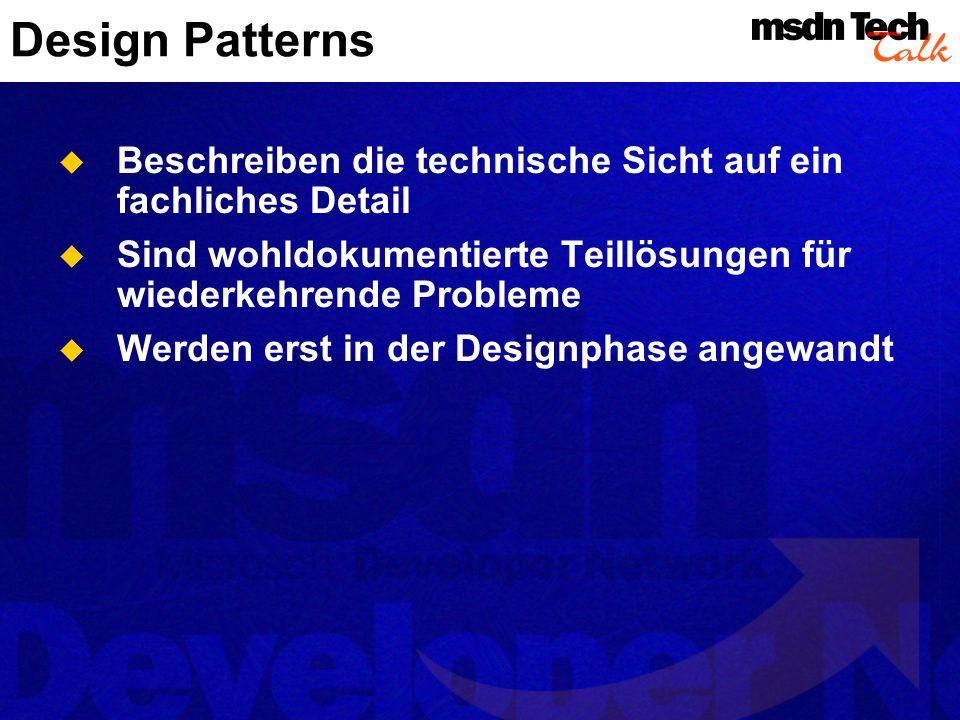 Design PatternsBeschreiben die technische Sicht auf ein fachliches Detail. Sind wohldokumentierte Teillösungen für wiederkehrende Probleme.