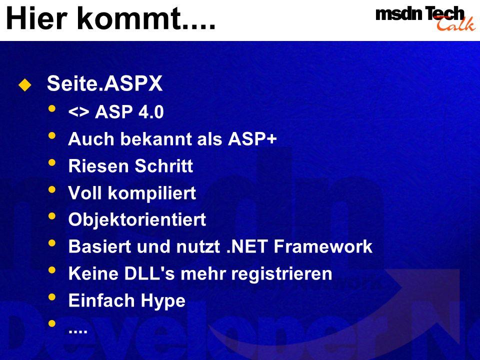 Hier kommt.... Seite.ASPX <> ASP 4.0 Auch bekannt als ASP+