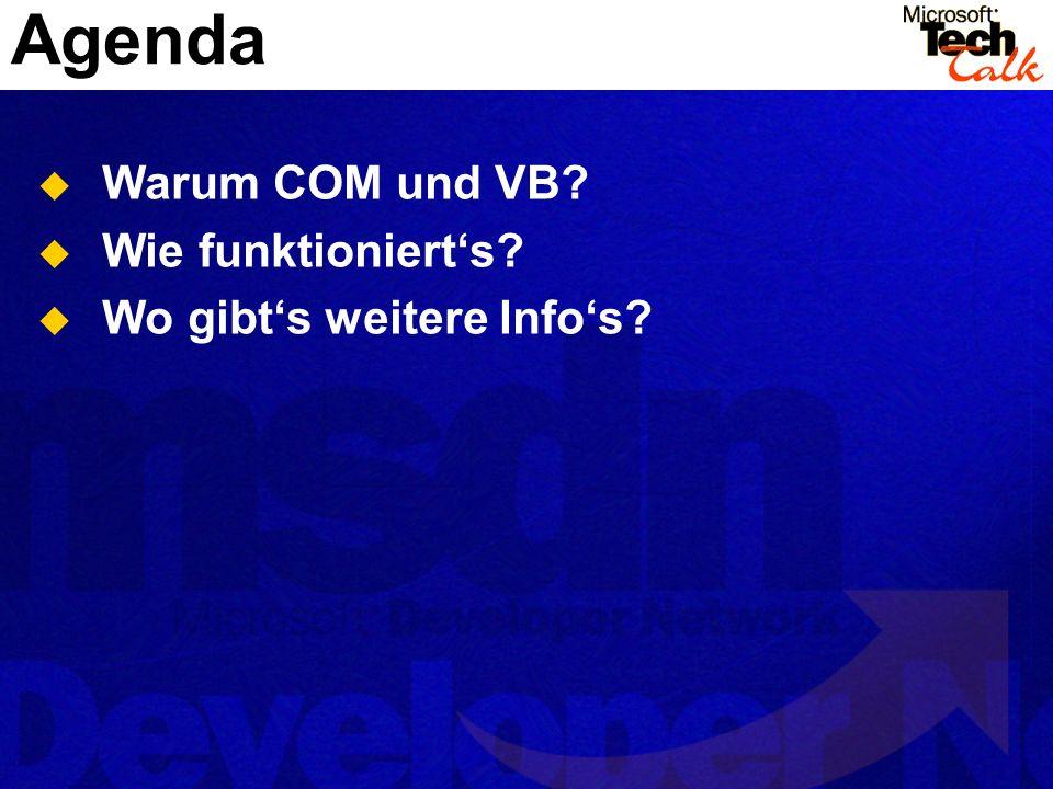 Agenda Warum COM und VB Wie funktioniert's Wo gibt's weitere Info's