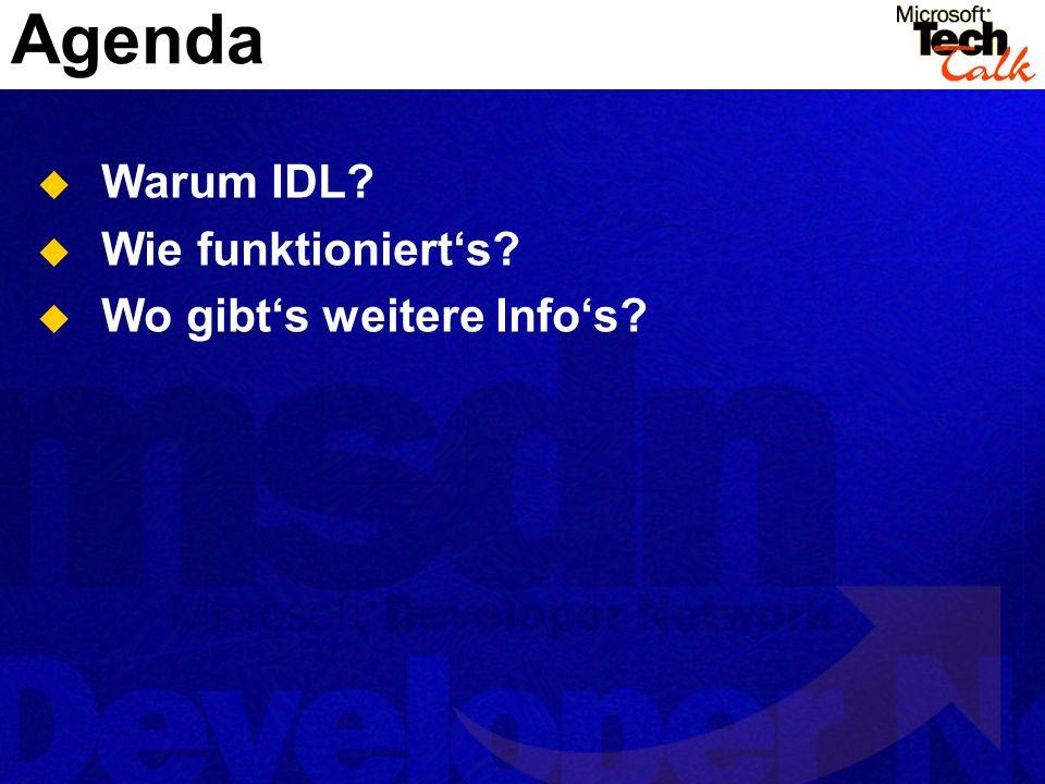 Agenda Warum IDL Wie funktioniert's Wo gibt's weitere Info's