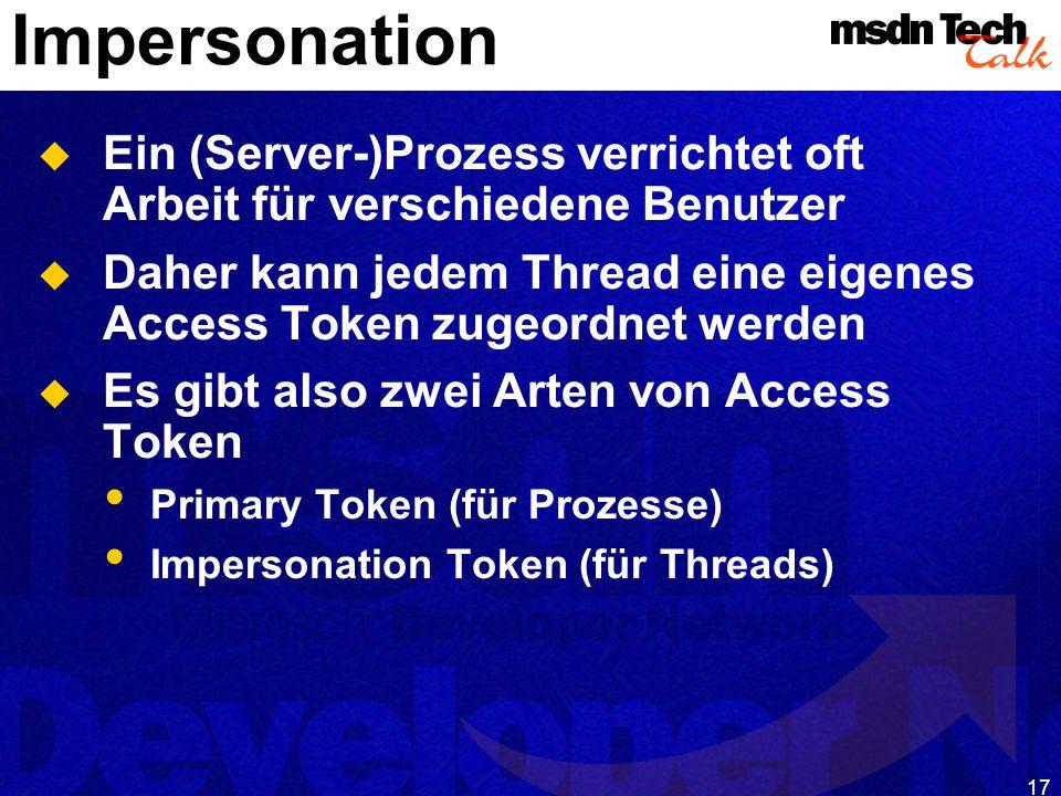 Impersonation Ein (Server-)Prozess verrichtet oft Arbeit für verschiedene Benutzer.