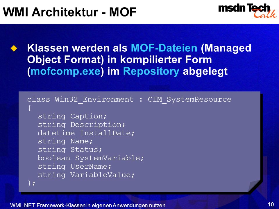 WMI Architektur - MOF Klassen werden als MOF-Dateien (Managed Object Format) in kompilierter Form (mofcomp.exe) im Repository abgelegt.