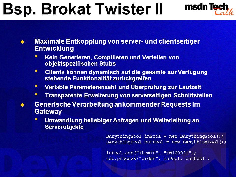 Bsp. Brokat Twister II Maximale Entkopplung von server- und clientseitiger Entwicklung.