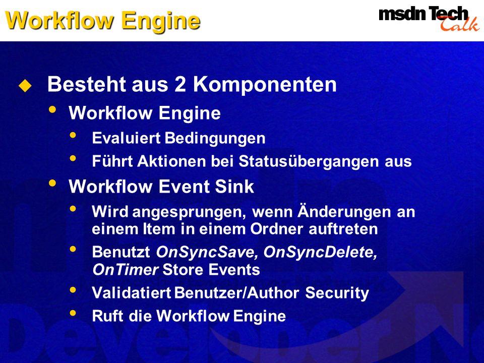 Workflow Engine Besteht aus 2 Komponenten Workflow Engine