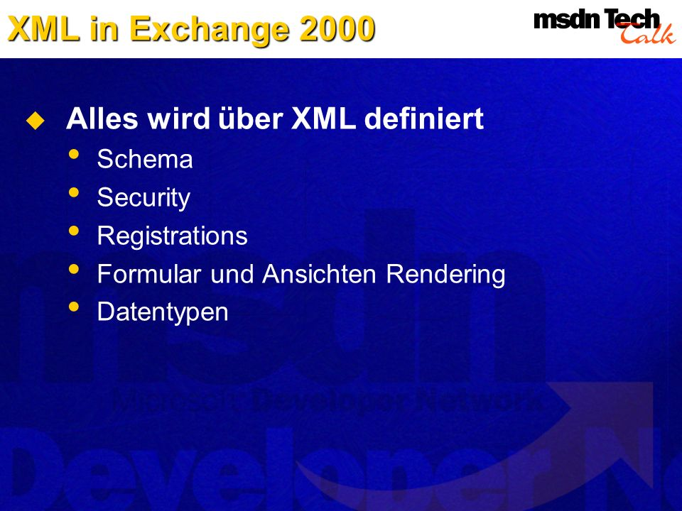 XML in Exchange 2000 Alles wird über XML definiert Schema Security