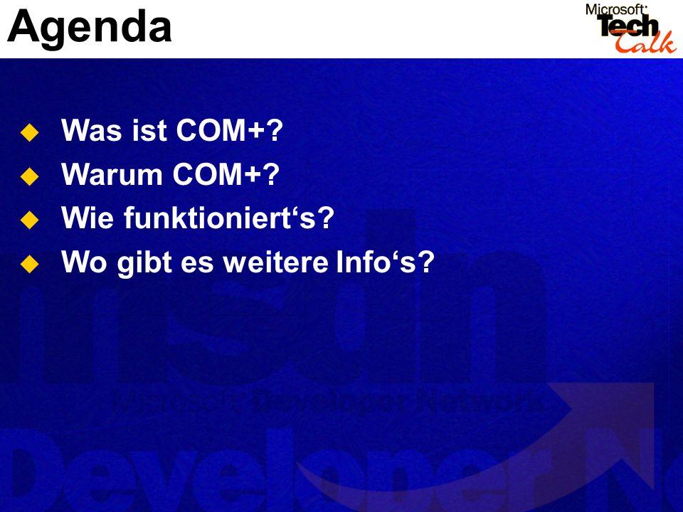 Agenda Was ist COM+ Warum COM+ Wie funktioniert's
