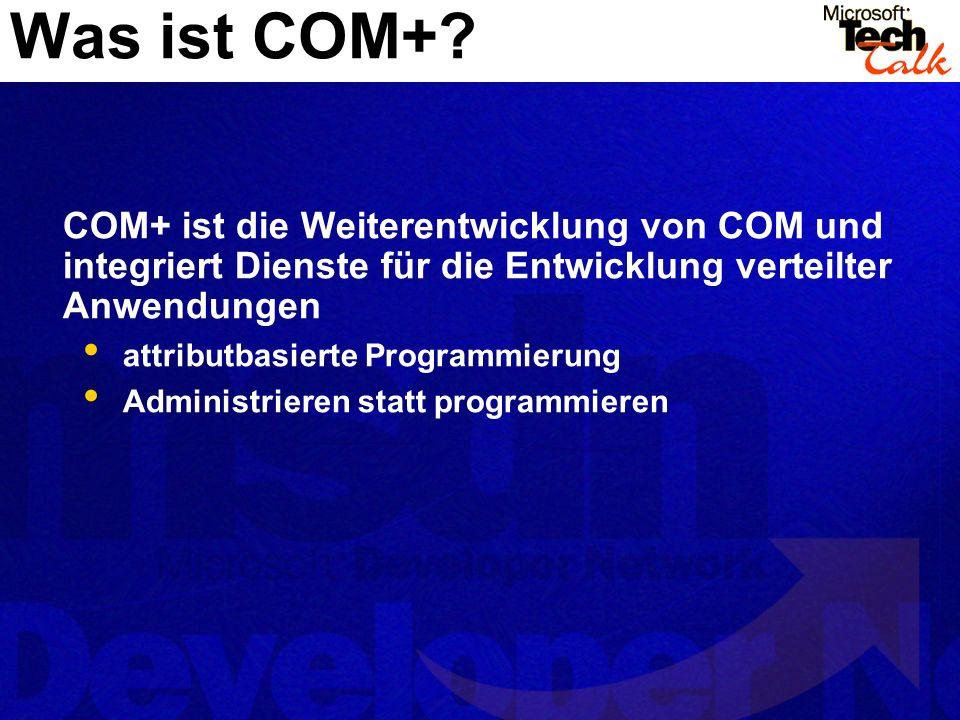 Was ist COM+ COM+ ist die Weiterentwicklung von COM und integriert Dienste für die Entwicklung verteilter Anwendungen.