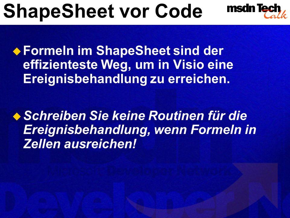 ShapeSheet vor Code Formeln im ShapeSheet sind der effizienteste Weg, um in Visio eine Ereignisbehandlung zu erreichen.