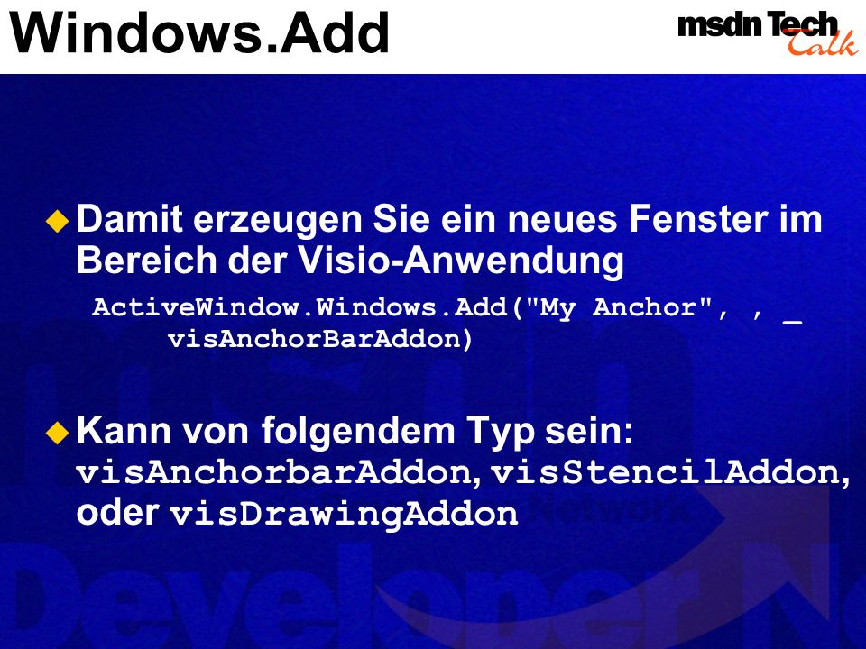 Windows.Add Damit erzeugen Sie ein neues Fenster im Bereich der Visio-Anwendung. ActiveWindow.Windows.Add( My Anchor , , _ visAnchorBarAddon)