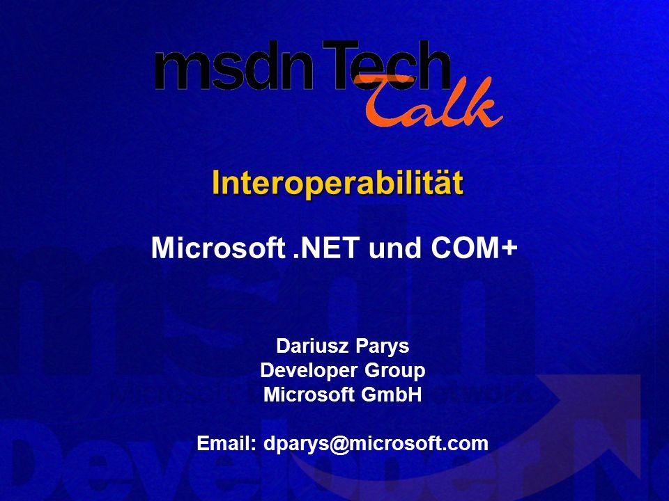 Interoperabilität Microsoft .NET und COM+ Dariusz Parys
