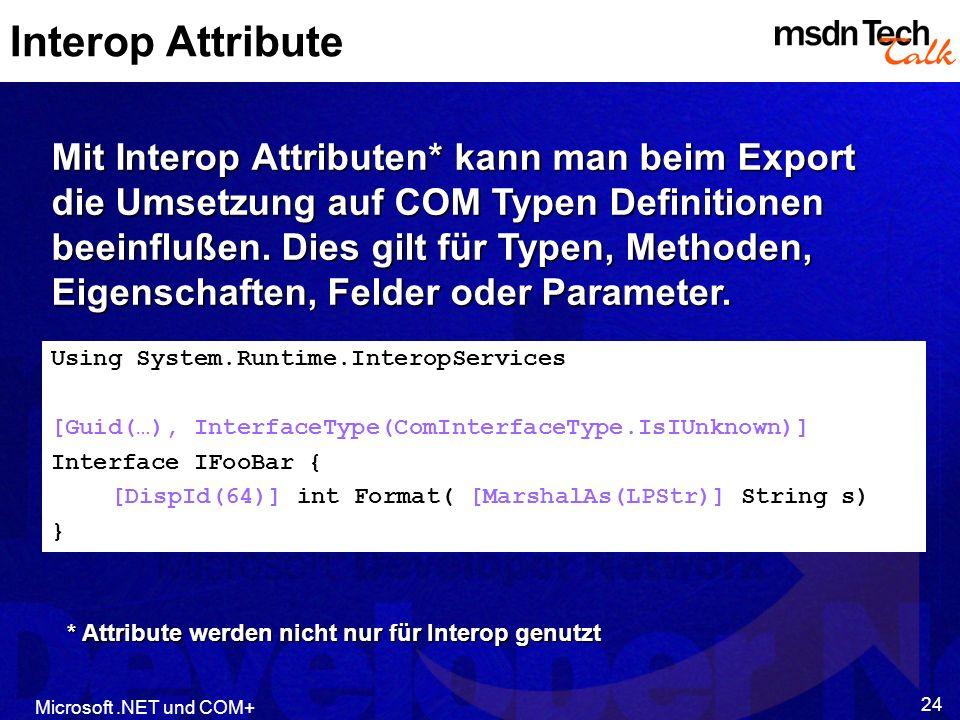 Interop Attribute MSDN TechTalk – Februar 2002. Interoperabilität – Microsoft .NET und COM+ 24.
