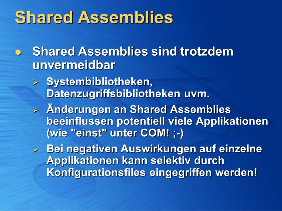Shared Assemblies Shared Assemblies sind trotzdem unvermeidbar