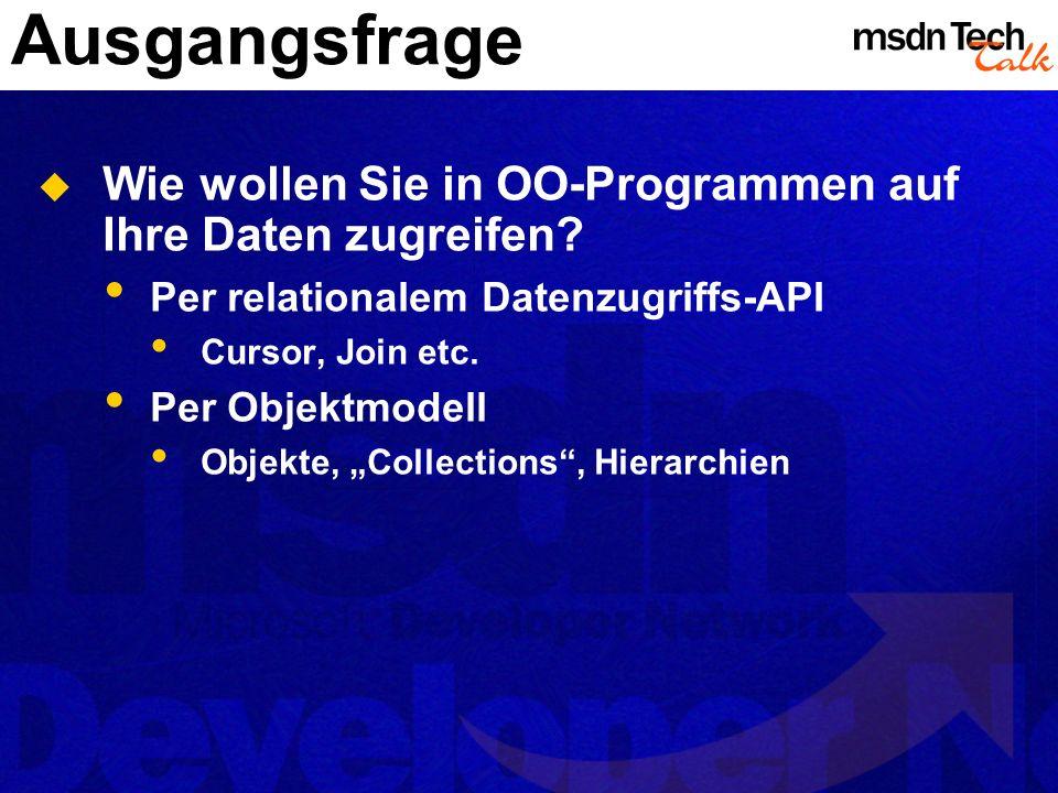 Ausgangsfrage Wie wollen Sie in OO-Programmen auf Ihre Daten zugreifen Per relationalem Datenzugriffs-API.