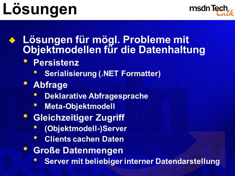 Lösungen Lösungen für mögl. Probleme mit Objektmodellen für die Datenhaltung. Persistenz. Serialisierung (.NET Formatter)