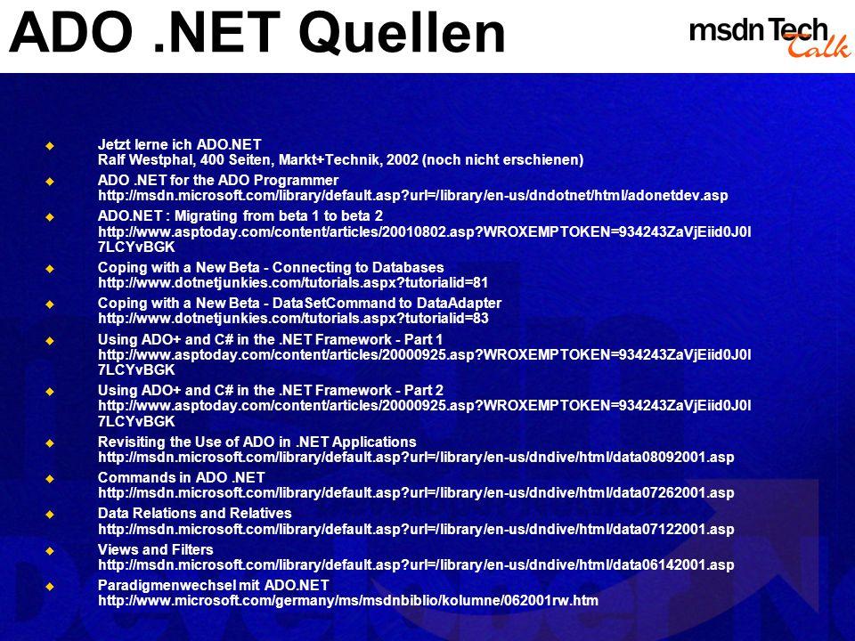 ADO .NET Quellen Jetzt lerne ich ADO.NET Ralf Westphal, 400 Seiten, Markt+Technik, 2002 (noch nicht erschienen)