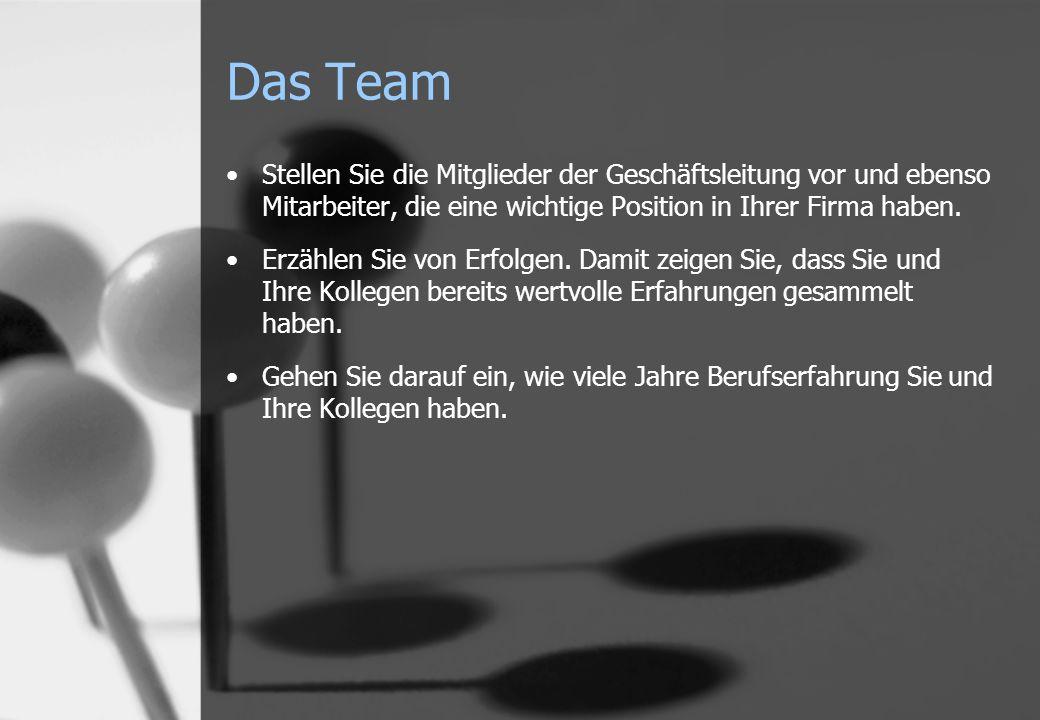 Das Team Stellen Sie die Mitglieder der Geschäftsleitung vor und ebenso Mitarbeiter, die eine wichtige Position in Ihrer Firma haben.