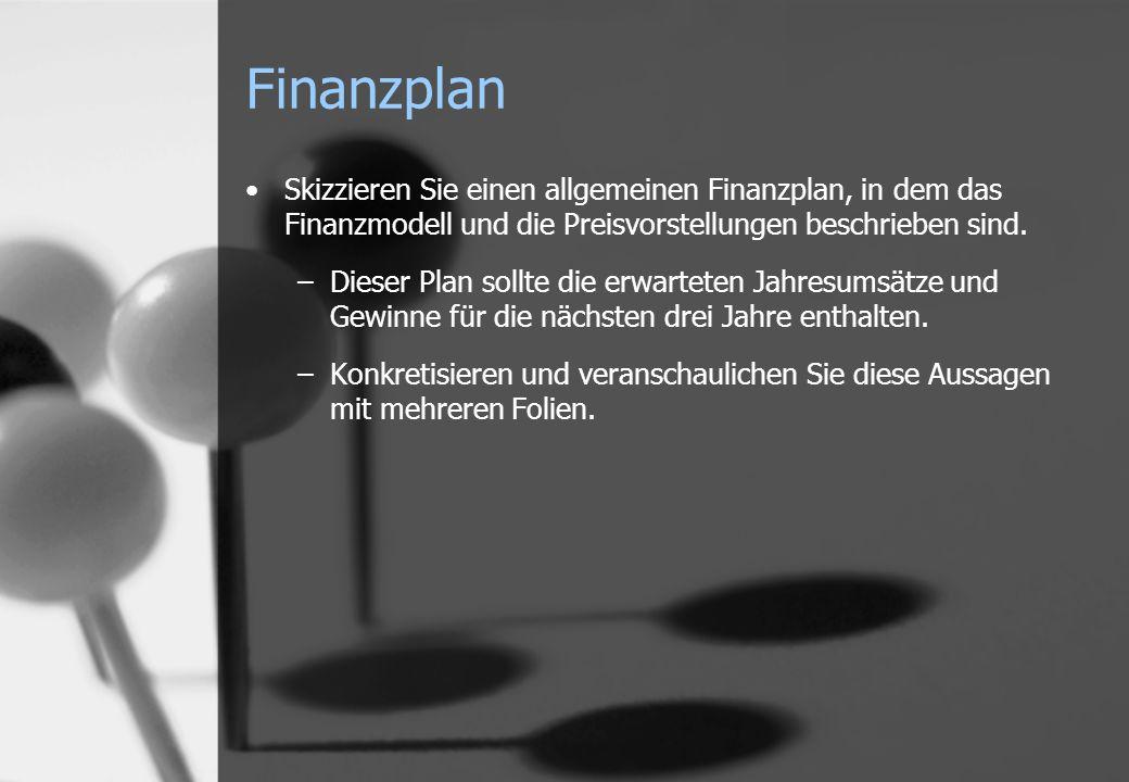 Finanzplan Skizzieren Sie einen allgemeinen Finanzplan, in dem das Finanzmodell und die Preisvorstellungen beschrieben sind.