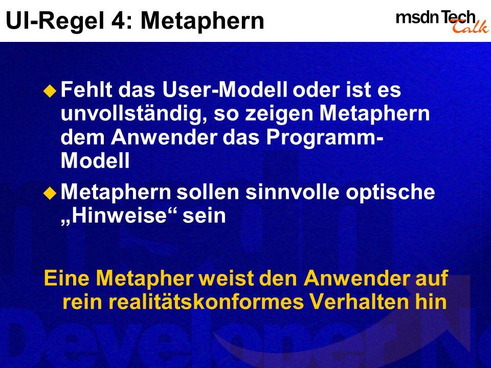 UI-Regel 4: Metaphern Fehlt das User-Modell oder ist es unvollständig, so zeigen Metaphern dem Anwender das Programm-Modell.