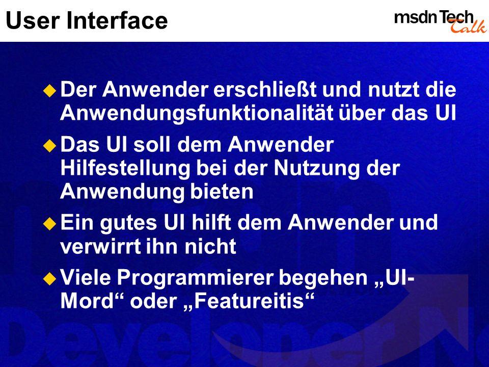 User Interface Der Anwender erschließt und nutzt die Anwendungsfunktionalität über das UI.