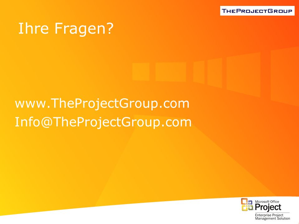 Ihre Fragen www.TheProjectGroup.com Info@TheProjectGroup.com
