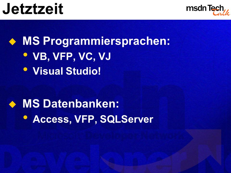 Jetztzeit MS Programmiersprachen: MS Datenbanken: VB, VFP, VC, VJ