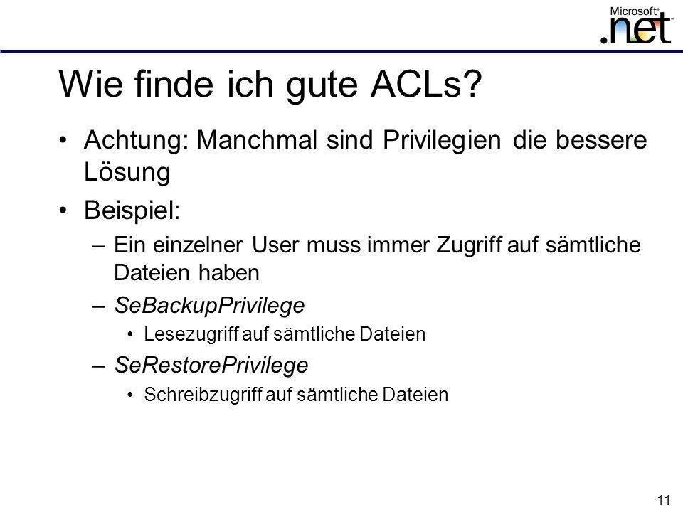 Wie finde ich gute ACLs Achtung: Manchmal sind Privilegien die bessere Lösung. Beispiel: