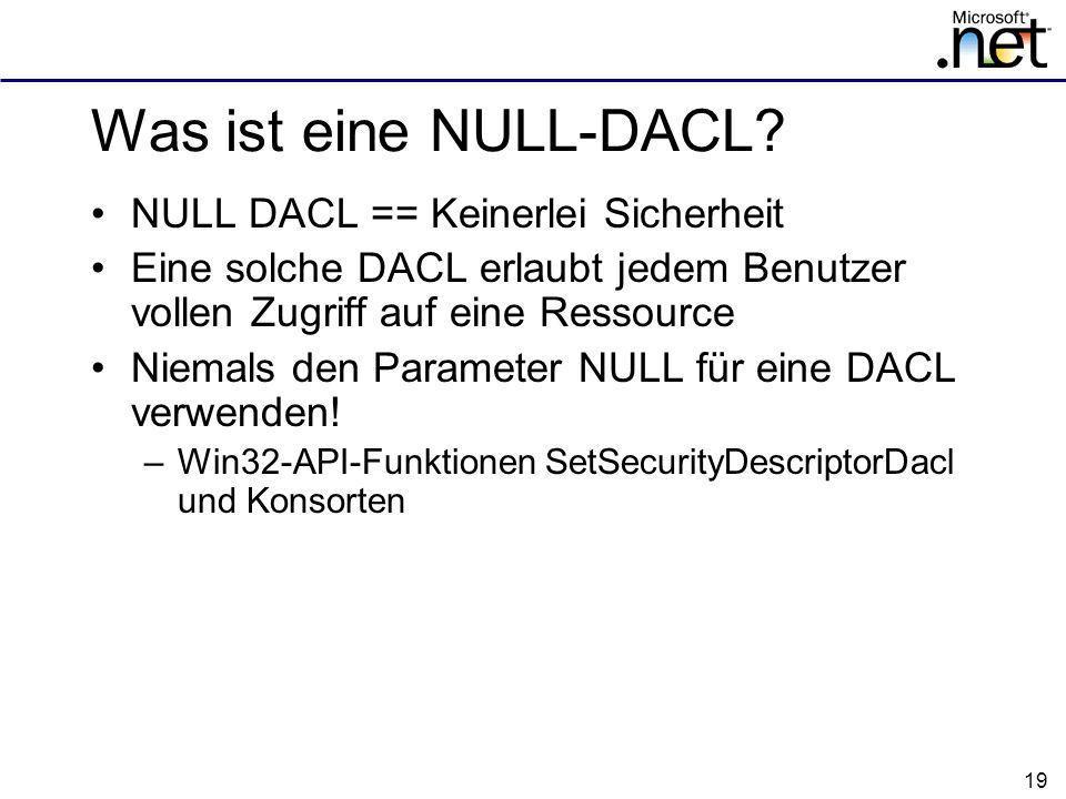 Was ist eine NULL-DACL NULL DACL == Keinerlei Sicherheit