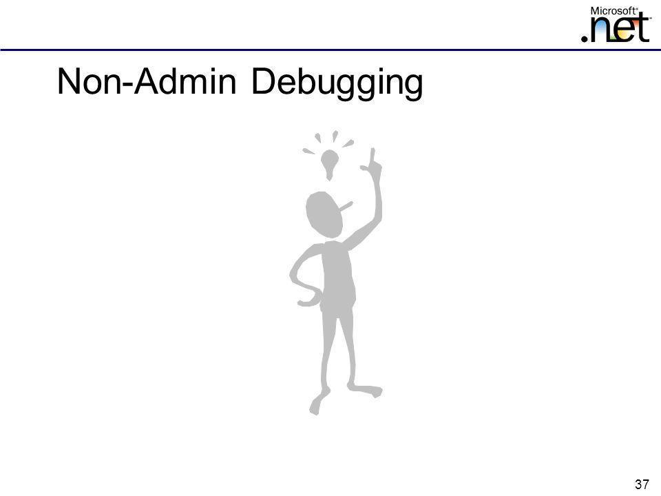 Non-Admin Debugging
