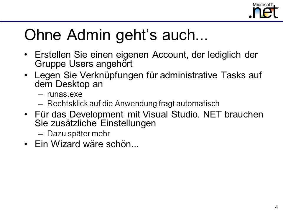 Ohne Admin geht's auch... Erstellen Sie einen eigenen Account, der lediglich der Gruppe Users angehört.