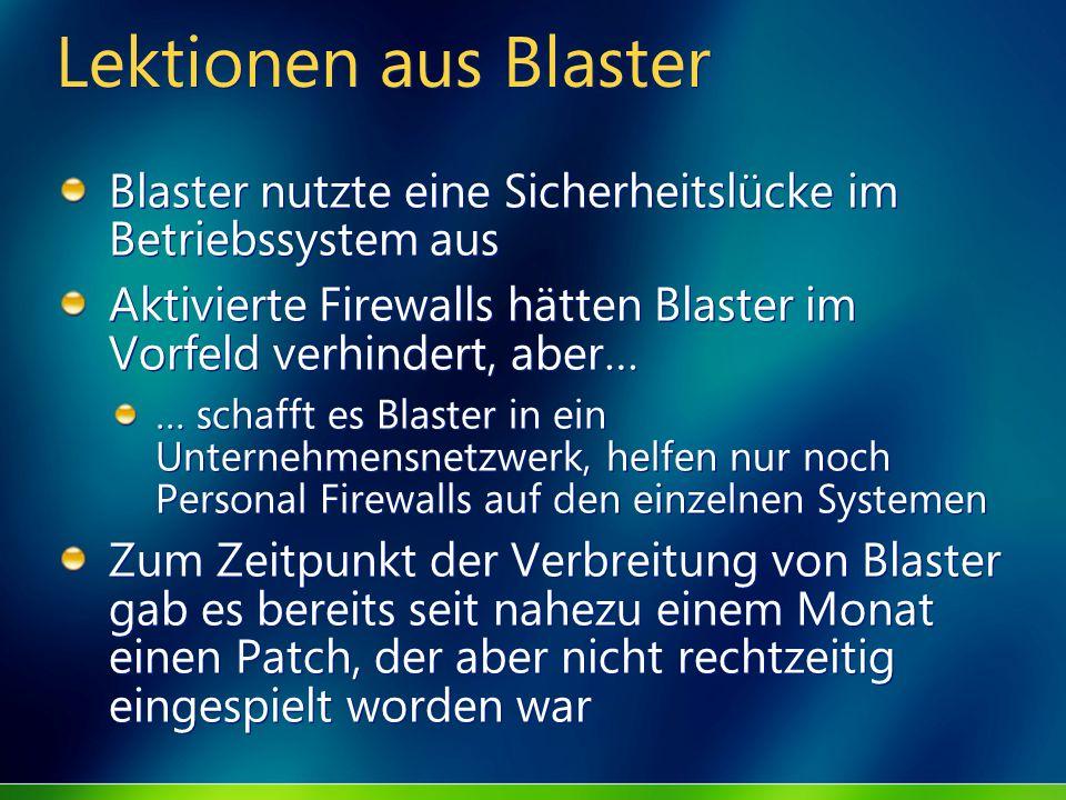 Lektionen aus Blaster Blaster nutzte eine Sicherheitslücke im Betriebssystem aus. Aktivierte Firewalls hätten Blaster im Vorfeld verhindert, aber…