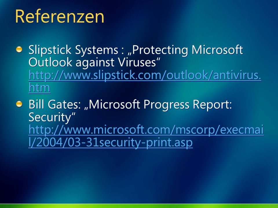 "Referenzen Slipstick Systems : ""Protecting Microsoft Outlook against Viruses http://www.slipstick.com/outlook/antivirus.htm."