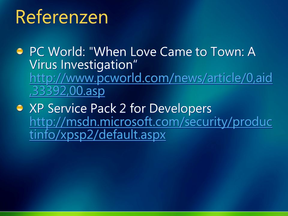 Referenzen PC World: When Love Came to Town: A Virus Investigation http://www.pcworld.com/news/article/0,aid,33392,00.asp.