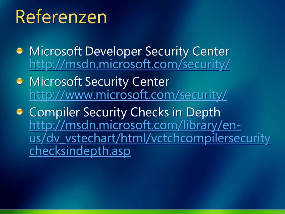 Referenzen Microsoft Developer Security Center http://msdn.microsoft.com/security/ Microsoft Security Center http://www.microsoft.com/security/