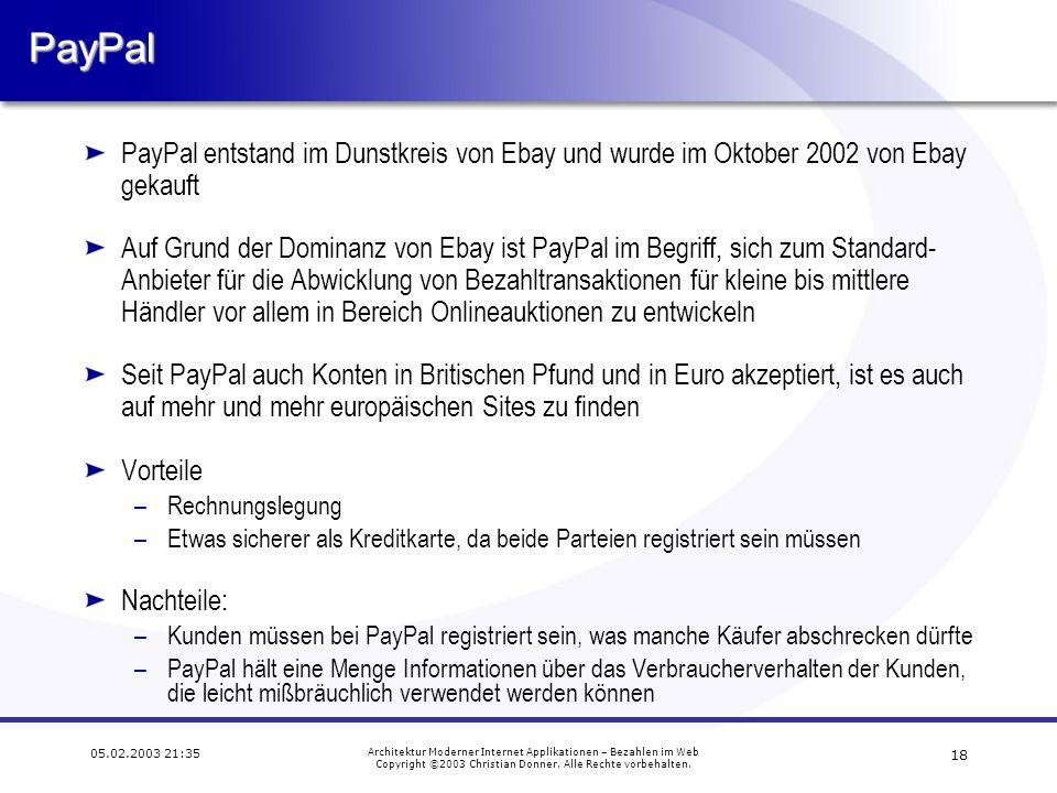 PayPal PayPal entstand im Dunstkreis von Ebay und wurde im Oktober 2002 von Ebay gekauft.
