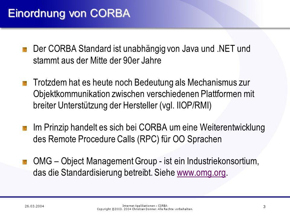 Einordnung von CORBA Der CORBA Standard ist unabhängig von Java und .NET und stammt aus der Mitte der 90er Jahre.