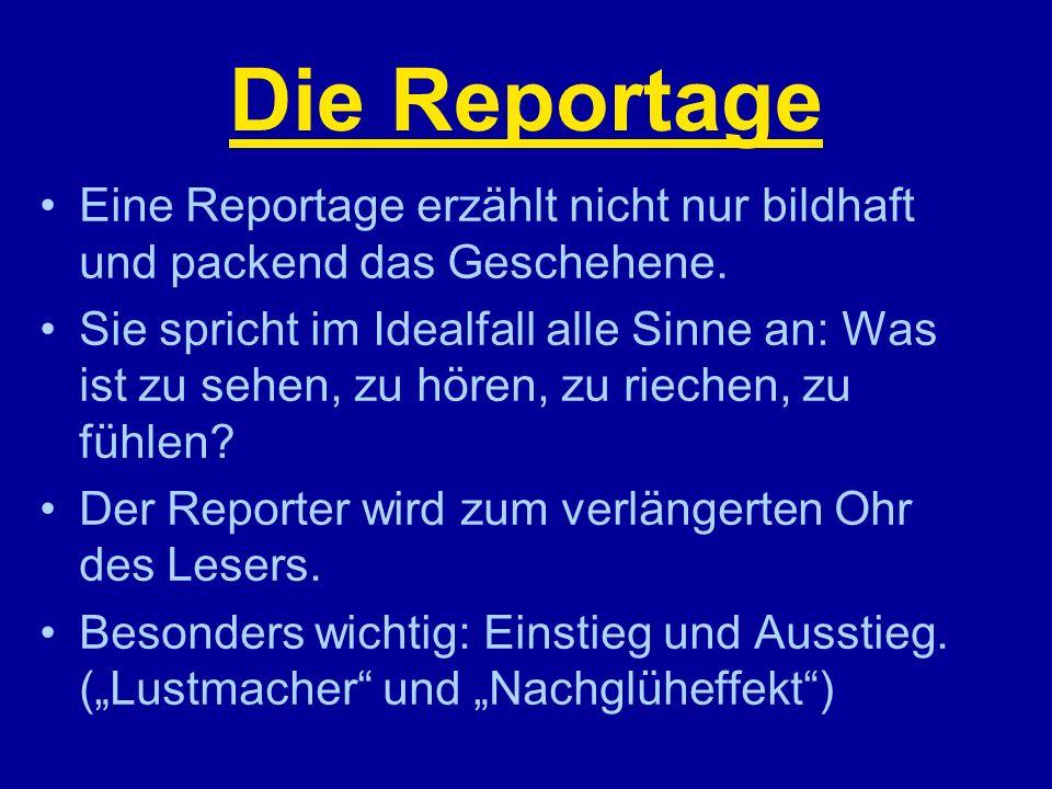 Die Reportage Eine Reportage erzählt nicht nur bildhaft und packend das Geschehene.