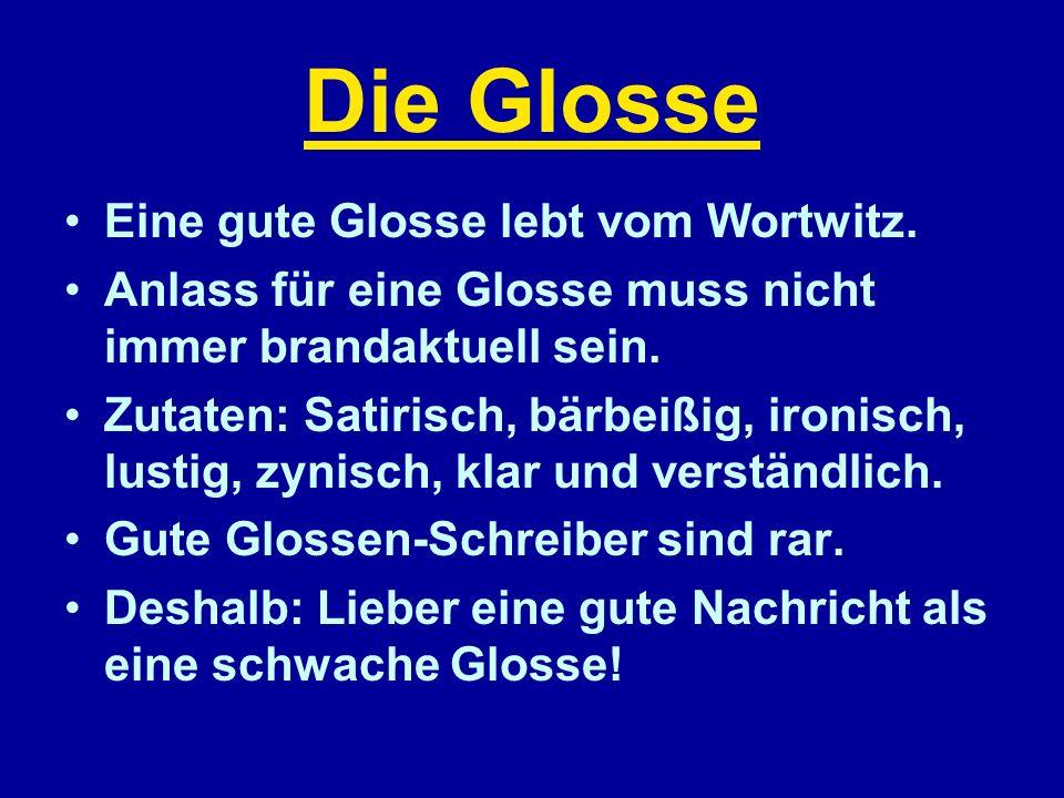 Die Glosse Eine gute Glosse lebt vom Wortwitz.