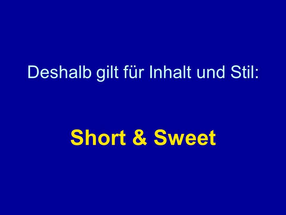 Deshalb gilt für Inhalt und Stil: Short & Sweet