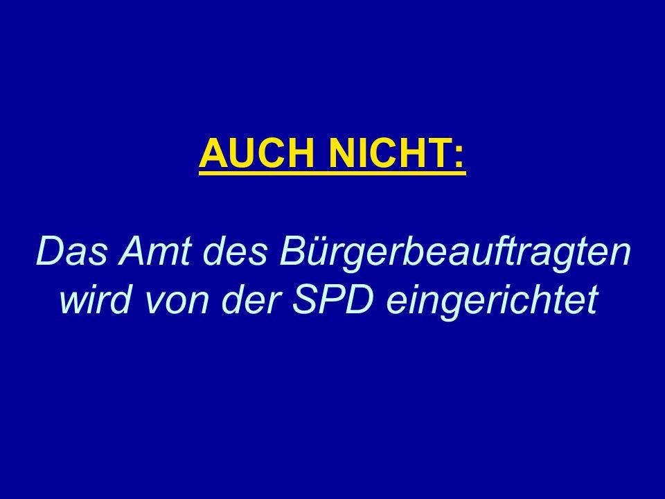 AUCH NICHT: Das Amt des Bürgerbeauftragten wird von der SPD eingerichtet.