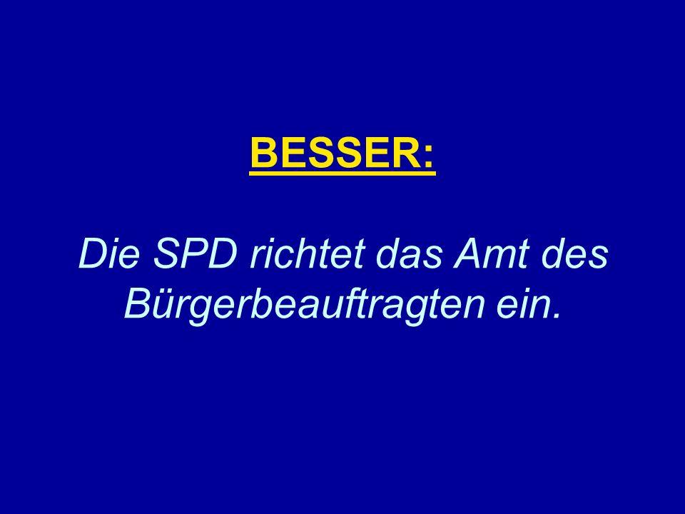 BESSER: Die SPD richtet das Amt des Bürgerbeauftragten ein.