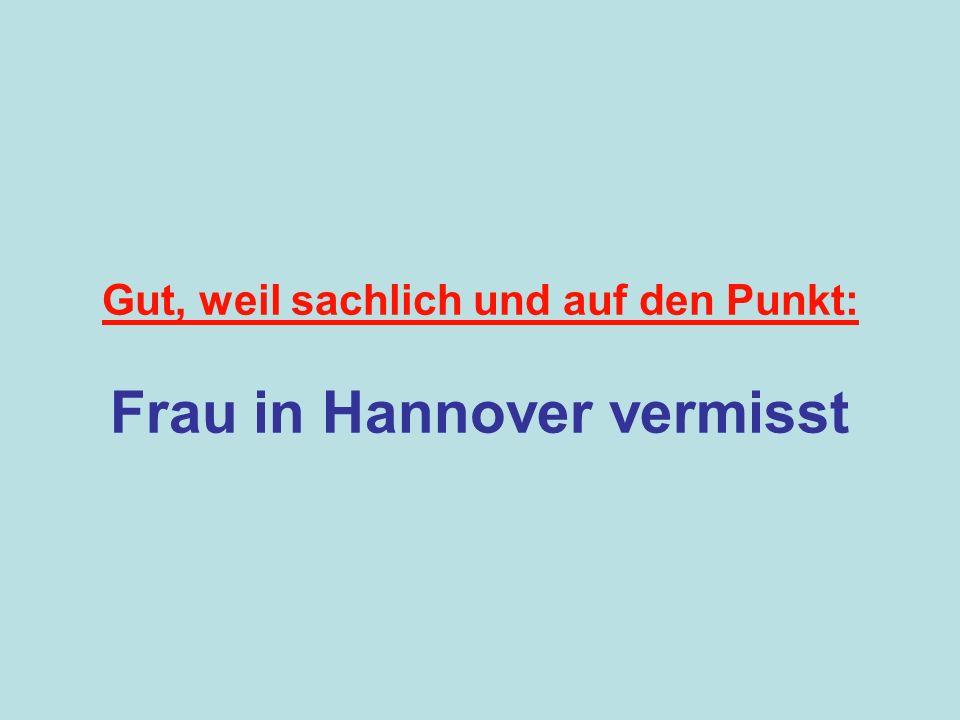 Gut, weil sachlich und auf den Punkt: Frau in Hannover vermisst