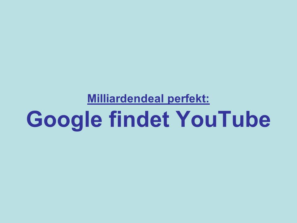 Milliardendeal perfekt: Google findet YouTube