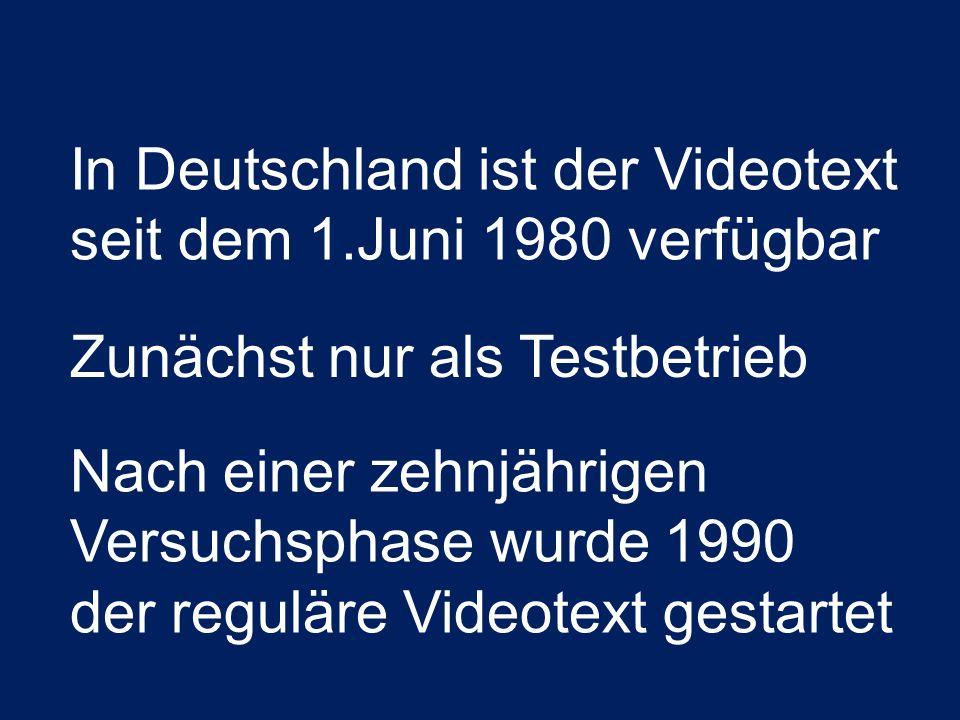 In Deutschland ist der Videotext seit dem 1.Juni 1980 verfügbar