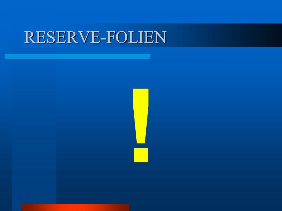 RESERVE-FOLIEN ! Wenn Sie noch Fragen haben, können Sie jetzt loslegen ;)
